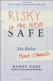 Risky is the New Safe : The Rules Have Changed - Gage, Randy
