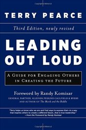 Leading Out Loud : A Guide for Engaging Others in Creating the Future  - Pearce, Terry