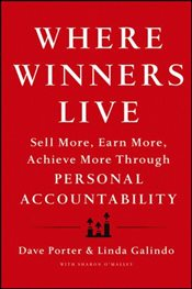 Where Winners Live : Sell More, Earn More, Achieve More Through Personal Accountability - Porter, Dave