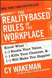 Reality-Based Rules of the Workplace: Know What Boosts Your Value, Kills Your Chances, and Will Make - Wakeman, Cy