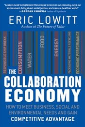 Collaboration Economy: How to Meet Business, Social and Environmental Needs and Gain Competitive Adv - Lowitt, Eric