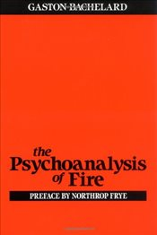 Psychoanalysis of Fire - Bachelard, Gaston