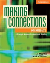 Making Connections Intermediate Students Book: A Strategic Approach to Academic Reading and Vocabul - Williams, Jessica