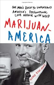 Marijuanamerica : One Man's Quest to Understand America's Dysfunctional Love Affair with Weed - Nerz, Alfred Ryan