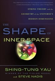 Shape of Inner Space - Yau, Shing Tung