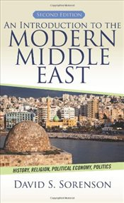 Introduction to the Modern Middle East : History, Religion, Political Economy, Politics 2e - Sorenson, David S.