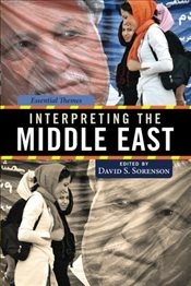 Interpreting the Middle East : Essential Themes - Sorenson, David
