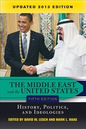 Middle East and the United States : History, Politics, and Ideologies 5e - Lesch, David W.