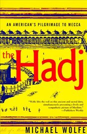 Hadj : an Americans Pilgrimage to Mecca - Wolfe, Michael