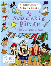 My Swashbuckling Pirate Activity and Sticker Book: Bloomsbury Activity Books (Activity Books for Boy - Collective,
