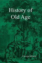 History of Old  Age - Minois, Georges