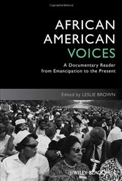 African American Voices : A Documentary Reader from Emancipation to the Present - Brown, Leslie