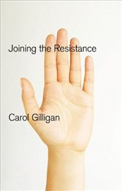 Joining the Resistance - Gilligan, Carol