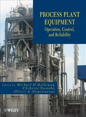 Process Plant Equipment : Operation, Control, and Reliability - Holloway, Michael D.