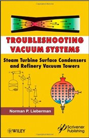 Troubleshooting Vacuum Systems : Steam Turbine Surface Condensers and Refinery Vacuum Towers - Lieberman, Norman P.