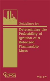 Guidelines for Determining the Probability of Ignition of a Released Flammable Mass - CCPS,