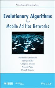 Evolutionary Algorithms for Mobile Ad Hoc Networks - Bouvry, Pascal