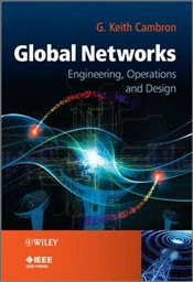Global Networks : Engineering, Operations and Design - Cambron, G. Keith