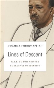 Lines of Descent : W. E. B. Du Bois and the Emergence of Identity - Appiah, Kwame Anthony