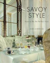 Savoy Style : How to Be the Perfect Host - Sherwood, James