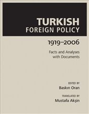 Turkish Foreign Policy, 1919-2006 : Facts and Analyses with Documents - Oran, Baskın