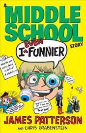 I Even Funnier : A Middle School Story - Patterson, James