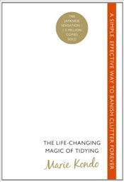 Life-Changing Magic of Tidying : A simple, effective way to banish clutter forever - Kondo, Marie