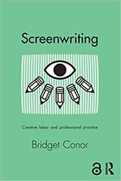 Screenwriting : Creative Labour and Professional Practice - Conor, Bridget