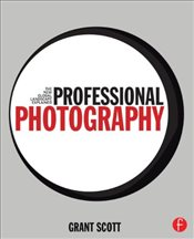 Professional Photography : The New Global Landscape Explained - Scott, Grant