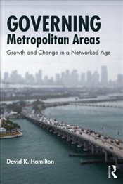 Governing Metropolitan Areas : Growth and Change in a Networked Age - Hamilton, David K.