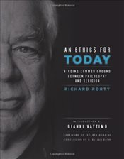 Ethics for Today : Finding Common Ground Between Philosophy and Religion - Rorty, Richard