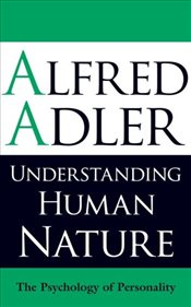 Understanding Human Nature : The Psychology of Personality - Adler, Alfred