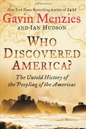 Who Discovered America? : The Untold History of the Peopling of the Americas - Menzies, Gavin