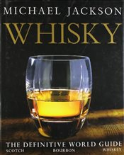 Whisky : The Definitive World Guide to Scotch, Bourbon and Whiskey - Jackson, Michael
