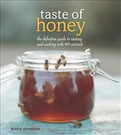 Taste of Honey : The Definitive Guide to Tasting and Cooking with 40 Varietals - Simmons, Marie