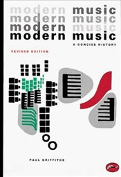 Modern Music : A Concise History - Griffiths, Paul