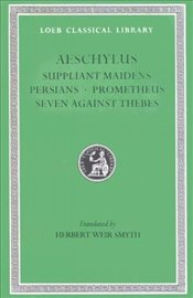 SUPPLIANT MAIDENS, PERSIANS, PROMETHEUS - Aeschylus (Aiskhulos),