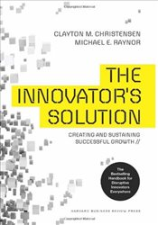 Innovators Solution, Revised and Expanded : Creating and Sustaining Successful Growth - Christensen, Clayton M.