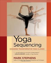 Yoga Sequencing : Designing Transformative Yoga Classes - Stephens, Mark