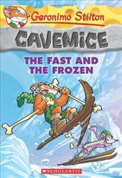 Geronimo Stilton : Fast and the Frozen (Cavemice #4) - Stilton, Geronimo