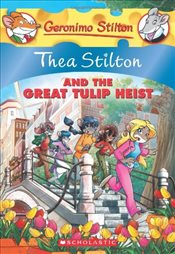 Geronimo Stilton : Thea Stilton and the Great Tulip Heist  - Stilton, Thea