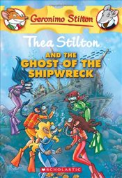 Geronimo Stilton : Thea Stilton and the Ghost of the Shipwreck - Stilton, Thea