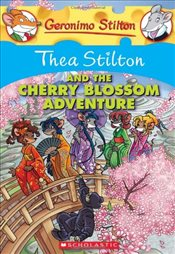 Geronimo Stilton : Thea Stilton and the Cherry Blossom Adventure  - Stilton, Thea