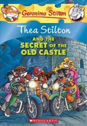 Geronimo Stilton : Thea Stilton and the Secret of the Old Castle  - Stilton, Thea