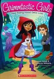 Grimmtastic Girls : Red Riding Hood Gets Lost - Holub, Joan
