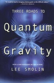 Three Roads to Quantum Gravity - Smolin, Lee