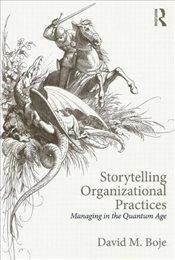 Storytelling Organizational Practices : Managing in the quantum age - Boje, David M.