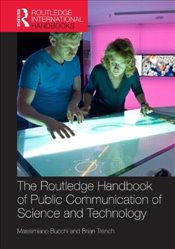 Routledge Handbook of Public Communication of Science and Technology 2E - Bucchi, Massimiano