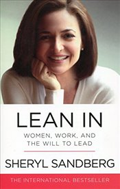 Lean In : Women, Work and the Will to Lead - Sandberg, Sheryl