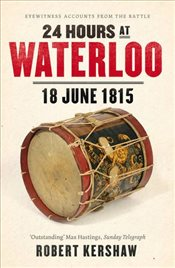 24 Hours at Waterloo : 18 June 1815 - Kershaw, Robert J.